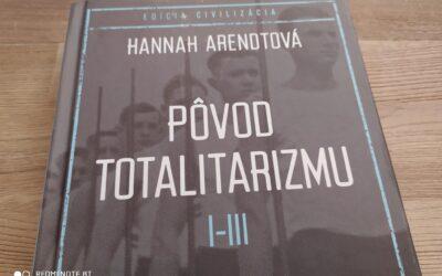 Naposledy som svetoznámu knihu Pôvod totalitarizmu čítal pred 20 rokmi.